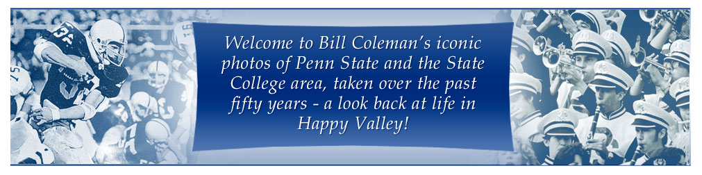 Welcome to Bill Coleman's iconic photo's of Penn State and the State  College area, taken over the past  fifty years - a look back at life in Happy Valley!
